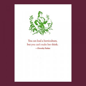 You can lead a horticulture - Dorothy Parker quote - letterpress card