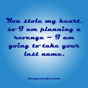 You Stole My Heart Quotes You stole my heart,
