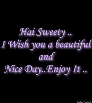 Hai Sweety ..I Wish you a beautifulandNice Day..Enjoy It ..