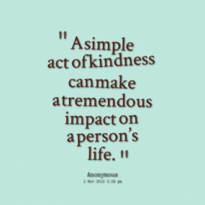 simple act of kindness can make a tremendous impact on a persons ...