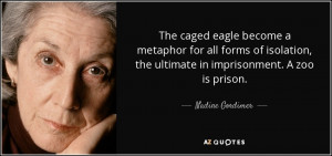 ... , the ultimate in imprisonment. A zoo is prison. - Nadine Gordimer