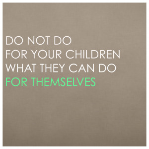 When children do something by themselves, they learn, grow, and gain ...