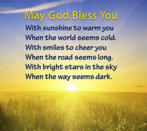 ... God Bless You; With sunshine to warm you when the world seems cold