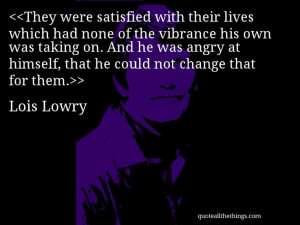 Lois Lowry - quote-They were satisfied with their lives which had none ...