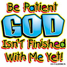 mother-and-father-quotes-be_patient_god_isnt_finished_with_me_yet.jpg