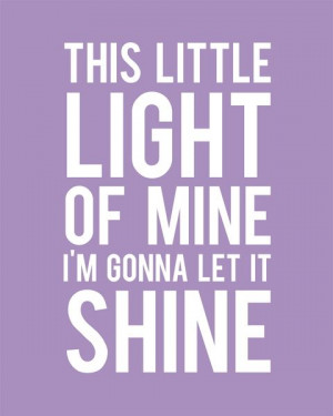 This little light of mine I'm gonna let it shine. #Quotes #life
