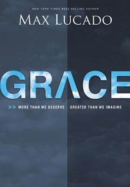 Grace,More Than We Deserve, Greater Than We Imagine by Max Lucado ...