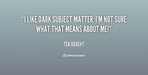 like dark subject matter. I'm not sure what that means about me ...