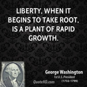 george-washington-president-quote-liberty-when-it-begins-to-take-root ...