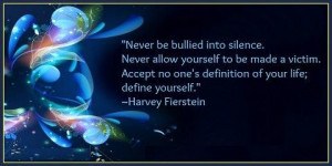 be bullied into silence. Never allow yourself to be made a victim ...