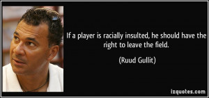 If a player is racially insulted, he should have the right to leave ...
