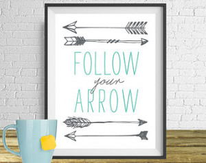 Follow your arrow, Quote Print, Pri ntable art wall decor ...