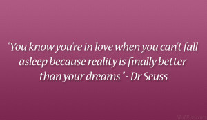 "... because reality is finally better than your dreams."" – Dr Seuss"