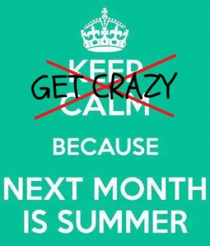 Get crazy because next month is summer