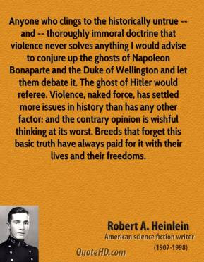robert-a-heinlein-quote-anyone-who-clings-to-the-historically-untrue-a ...