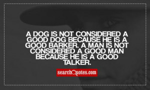 Good Men Quotes And Sayings A dog is not considered a good