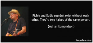 Richie and Eddie couldn't exist without each other. They're two halves ...