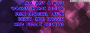 ... RIDING, DEER HUNTING, TRUCK DRIVIN, MUD HOGGIN MUD PUDDLE PRINCESS