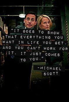Michael Scott quote - The Office. You can't work for it. It just comes ...