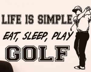 Golf art wall decor words Life is S imple Eat Sleep Play golf quote ...