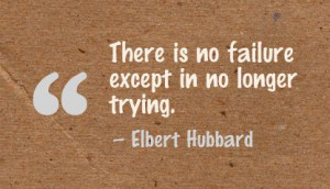 There Is No failure Except In No Longer Trying ~ Failure Quote