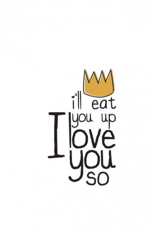 ll eat you up I love you so ... Where the Wild Things Are ♥