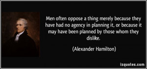 ... may have been planned by those whom they dislike. - Alexander Hamilton