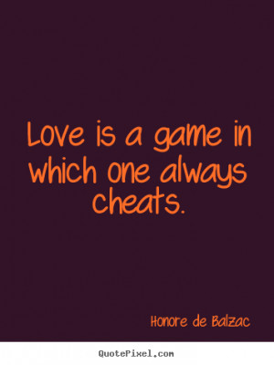 Diy poster quote about love - Love is a game in which one always ...