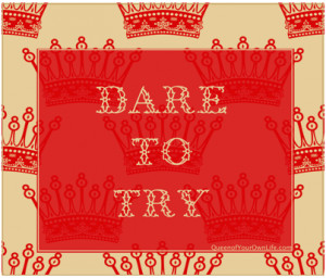 Dare to Try – Queenisms