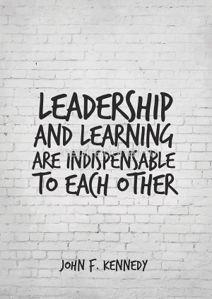 Motivational Quote Art, John F Kennedy, Leadership and learning are ...