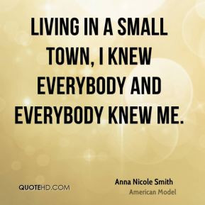 Living in a small town, I knew everybody and everybody knew me.
