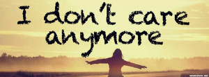 Dont Care Anymore Facebook Cover