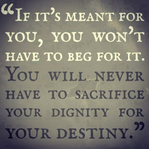 Won't Have To Beg For It: Quote About If Its Meant For You You Wont ...