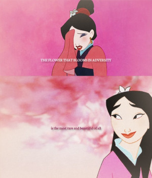 Disney, Mulan (The flower that blooms in adversity is the most rare ...