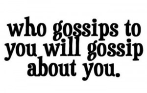 Who gossips to you will gossip about you