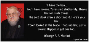 ll have the boy.... You'll have no one, Yoren said stubbornly. There ...