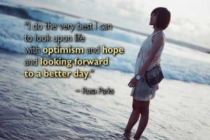 ... look upon life with optimism and hope and looking forward to a better