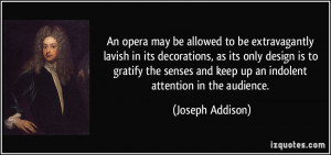 An opera may be allowed to be extravagantly lavish in its decorations ...