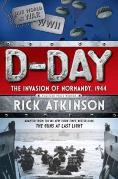 1944, Young Adult, Dday, D Day, Rick Atkinson, New York Time, Normandy ...