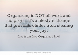 Organizing is NOT all work and no play ... it's a lifestyle change ...
