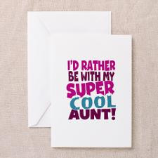 Id rather be with my super cool aunt Greeting Card for