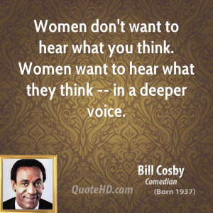 Women don't want to hear what you think. Women want to hear what they ...