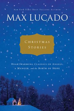 this book is a compilation of christmas stories by max lucado in a ...