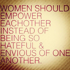 Women should empower each other!