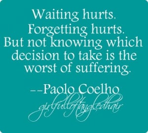 Not Knowing Which Decision To Take Is The Worst Of Suffering: Quote ...