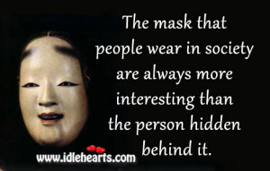 The mask that people wear in society are always more interesting than ...