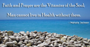 Health Quotes-Thoughts-Mahalia Jackson-Faith-Prayer-Soul-Best Quotes