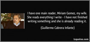 have one main reader, Miriam Gomez, my wife. She reads everything I ...