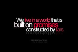 broken, liars, lies, live, picture quotes, promises, quote, text, typo ...