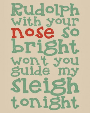 Rudolph with your nose so bright won't you guide my sleigh tonight